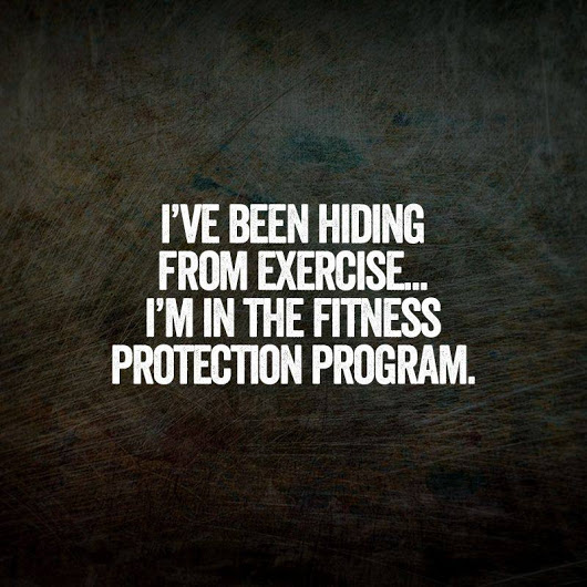 I've been hiding from exercise, I'm in the fitness protection program.jpg