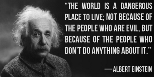 the-world-is-a-dangerous-place-to-live-not-because-of-the-people-who-are-evil-but-because-of-the-people-who-don_t-do-anything-about-it.png